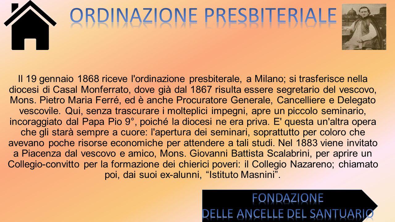Il 19 gennaio 1868 riceve l'ordinazione presbiterale, a Milano; si trasferisce nella diocesi di Casal Monferrato, dove già dal 1867 risulta essere seg