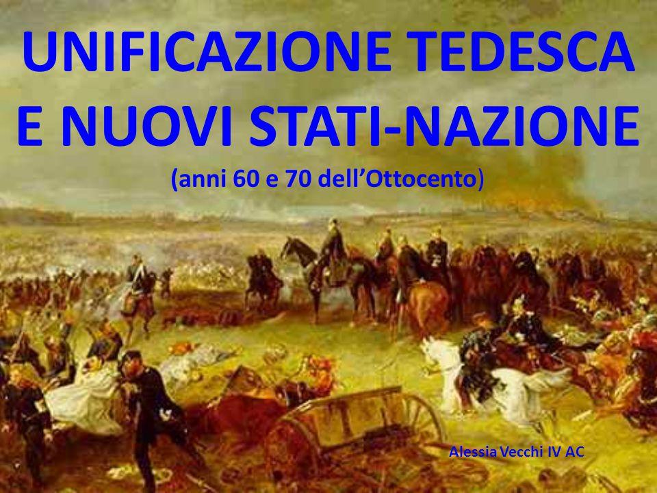 UNIFICAZIONE TEDESCA E NUOVI STATI-NAZIONE (anni 60 e 70 dell'Ottocento) Alessia Vecchi IV AC