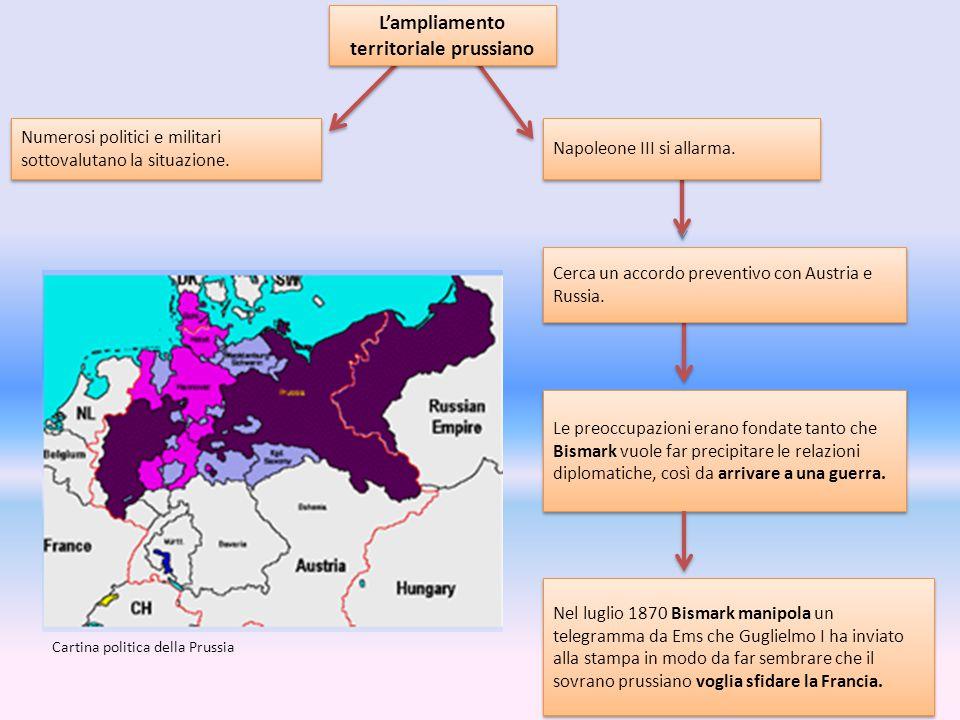 L'ampliamento territoriale prussiano Numerosi politici e militari sottovalutano la situazione. Le preoccupazioni erano fondate tanto che Bismark vuole