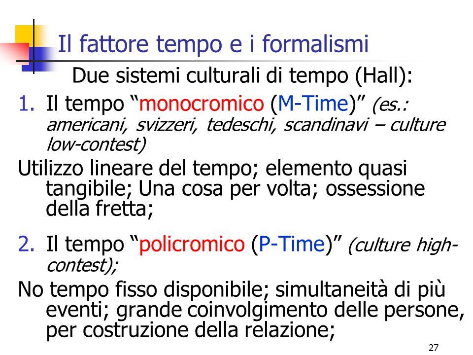 """27 Il fattore tempo e i formalismi Due sistemi culturali di tempo (Hall): 1.Il tempo """"monocromico (M-Time)"""" (es.: americani, svizzeri, tedeschi, scand"""