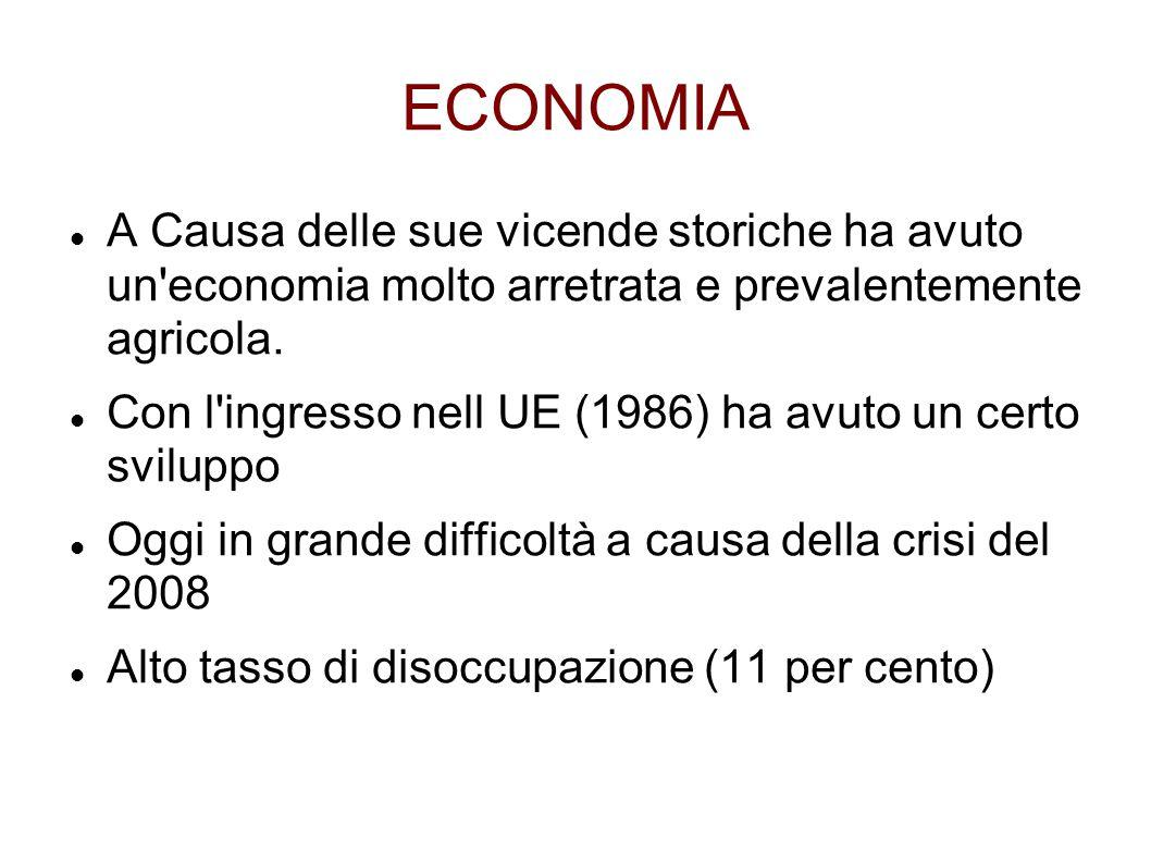 ECONOMIA A Causa delle sue vicende storiche ha avuto un'economia molto arretrata e prevalentemente agricola. Con l'ingresso nell UE (1986) ha avuto un