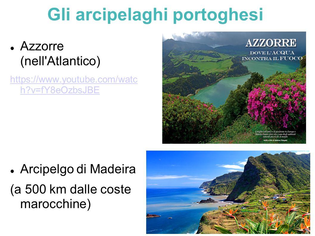 Gli arcipelaghi portoghesi Azzorre (nell'Atlantico) https://www.youtube.com/watc h?v=fY8eOzbsJBE Arcipelgo di Madeira (a 500 km dalle coste marocchine