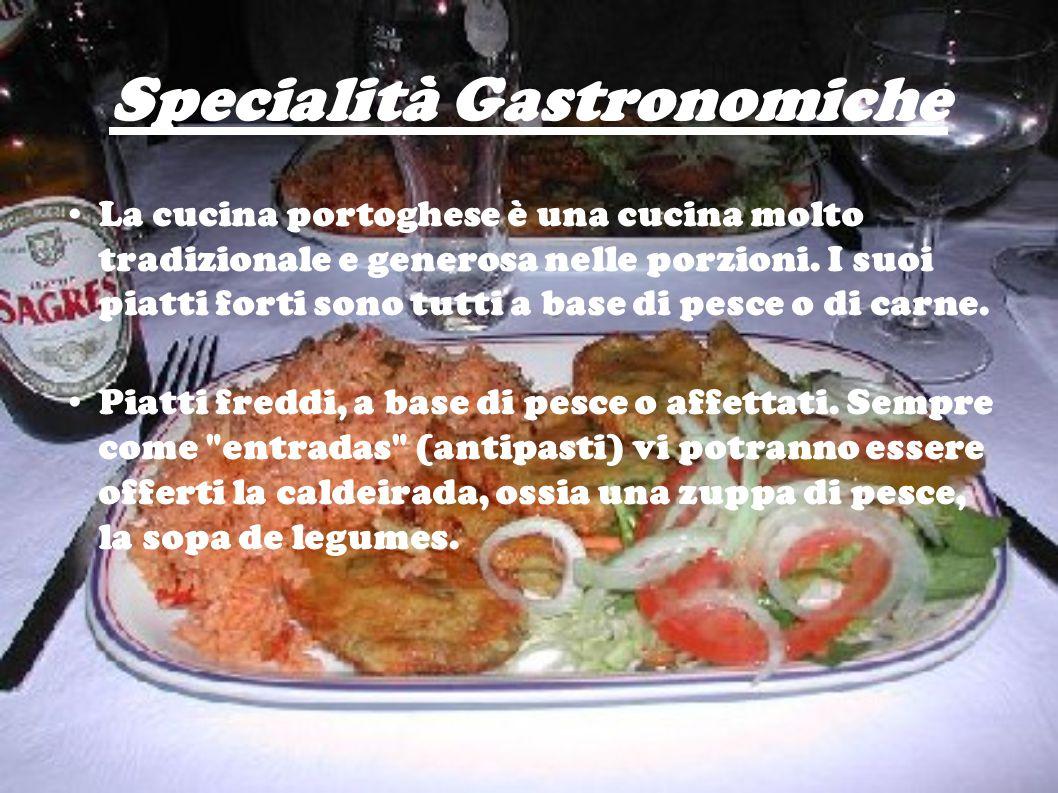 Specialità Gastronomiche La cucina portoghese è una cucina molto tradizionale e generosa nelle porzioni. I suoi piatti forti sono tutti a base di pesc