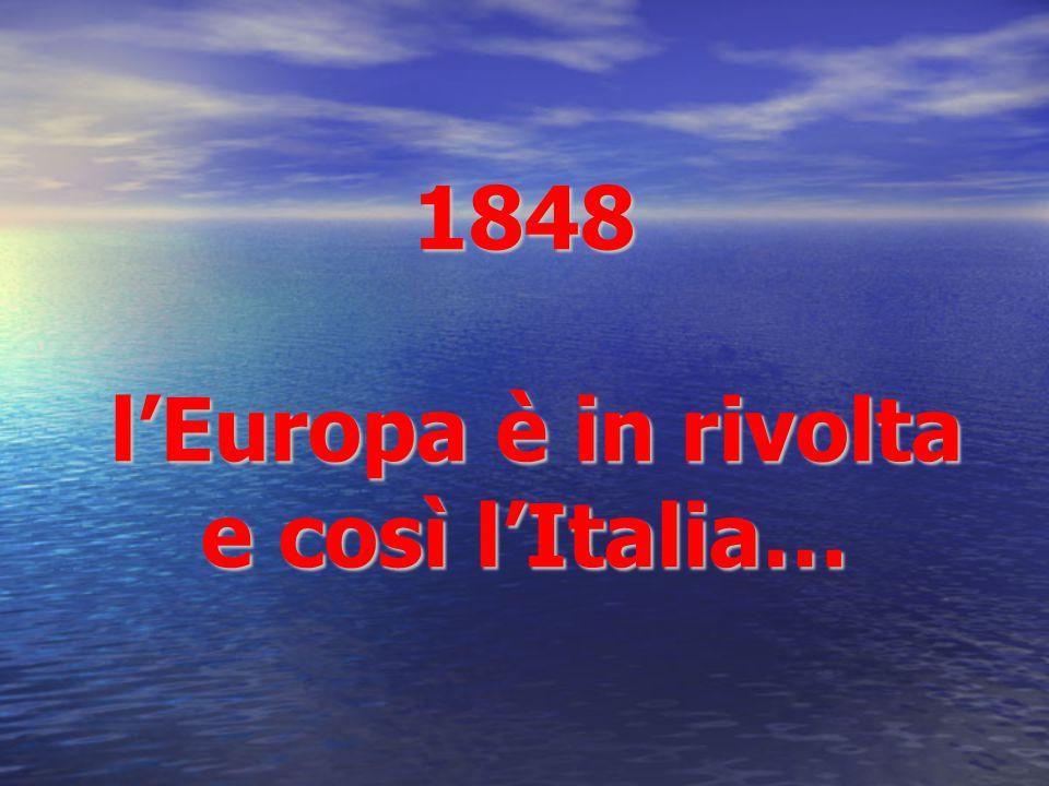 1848 l'Europa è in rivolta e così l'Italia…