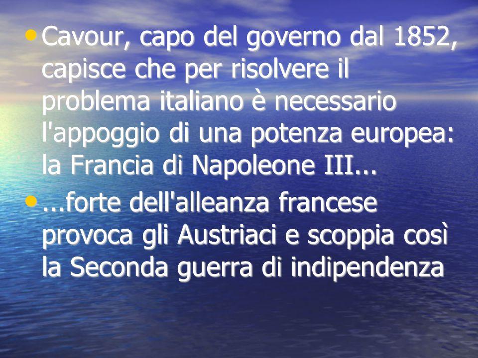 Cavour, capo del governo dal 1852, capisce che per risolvere il problema italiano è necessario l'appoggio di una potenza europea: la Francia di Napole