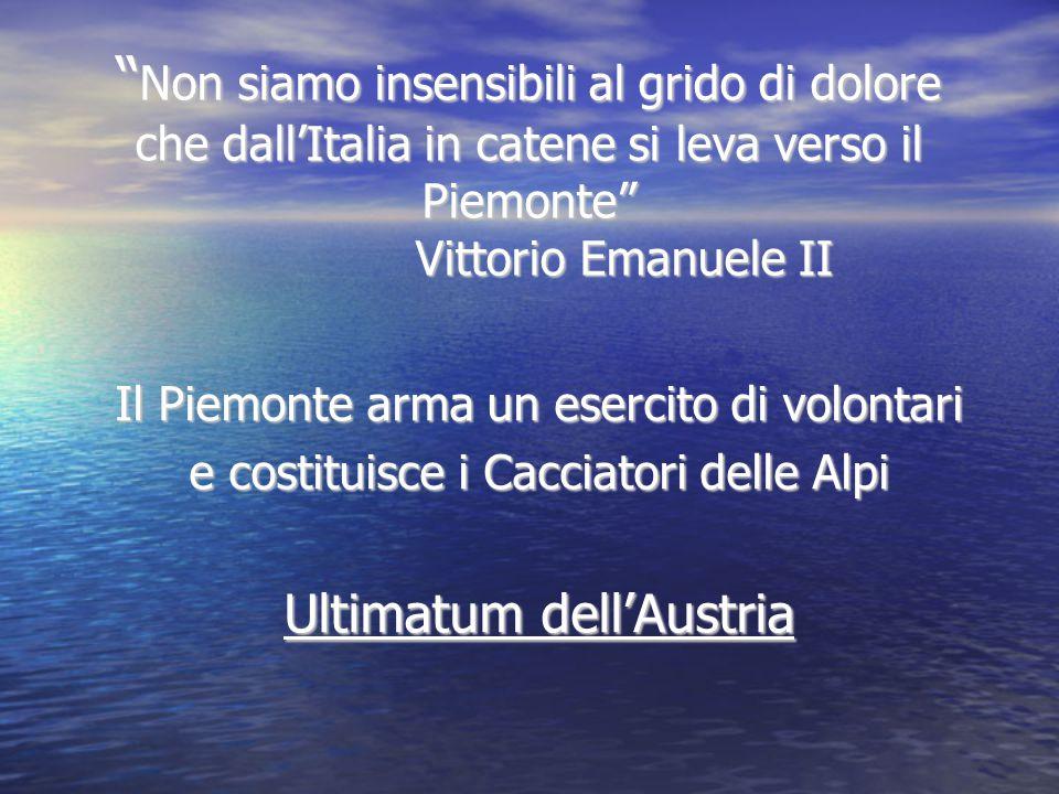 """"""" Non siamo insensibili al grido di dolore che dall'Italia in catene si leva verso il Piemonte"""" Vittorio Emanuele II Il Piemonte arma un esercito di v"""