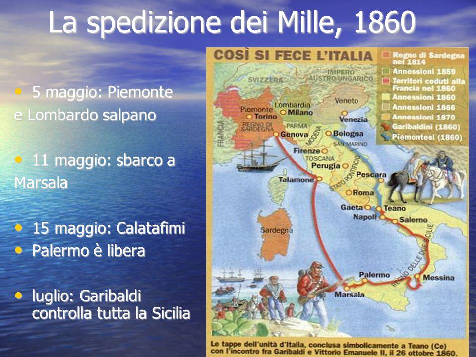 La spedizione dei Mille, 1860 5 maggio: Piemonte 5 maggio: Piemonte e Lombardo salpano 11 maggio: sbarco a 11 maggio: sbarco aMarsala 15 maggio: Calat