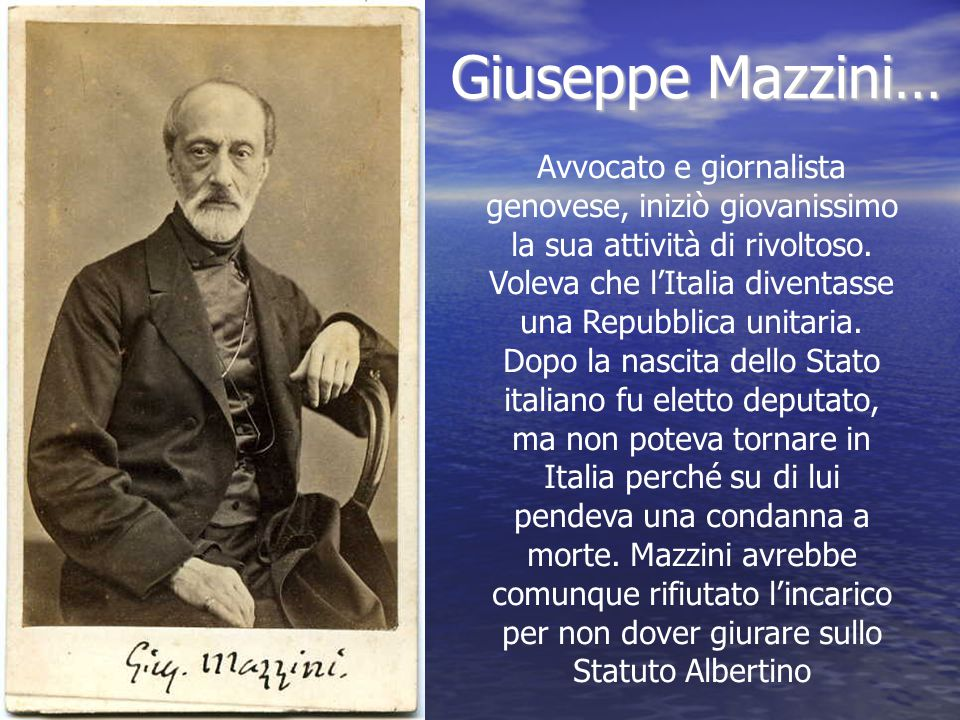 Giuseppe Mazzini… Giuseppe Mazzini… Avvocato e giornalista genovese, iniziò giovanissimo la sua attività di rivoltoso. Voleva che l'Italia diventasse
