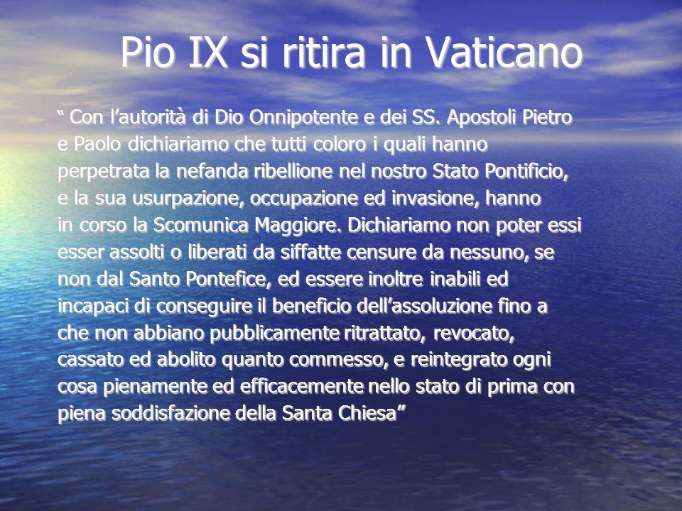 """Pio IX si ritira in Vaticano """" Con l'autorità di Dio Onnipotente e dei SS. Apostoli Pietro e Paolo dichiariamo che tutti coloro i quali hanno perpetra"""