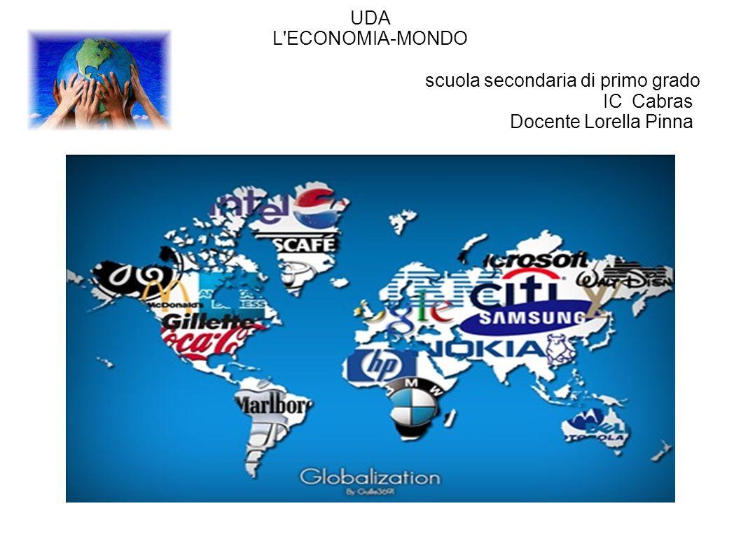 UDA L'ECONOMIA-MONDO scuola secondaria di primo grado IC Cabras Docente Lorella Pinna
