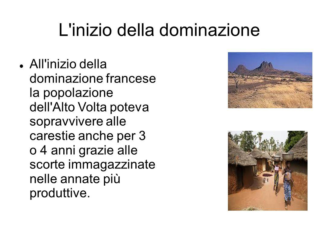 L'inizio della dominazione All'inizio della dominazione francese la popolazione dell'Alto Volta poteva sopravvivere alle carestie anche per 3 o 4 anni