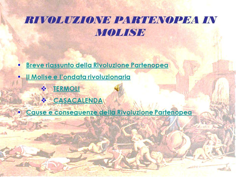RIVOLUZIONE PARTENOPEA IN MOLISE Breve riassunto della Rivoluzione Partenopea Il Molise e l'ondata rivoluzionaria  TERMOLITERMOLI  CASACALENDACASACA
