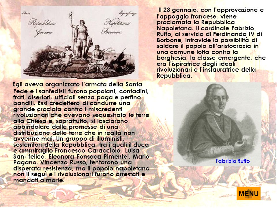 E gli aveva organizzato l'armata della Santa Fede e i sanfedisti furono popolani, contadini, frati, disertori, ufficiali senza paga e perfino banditi.