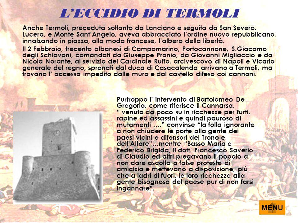 L'ECCIDIO DI TERMOLI Anche Termoli, preceduta soltanto da Lanciano e seguita da San Severo, Lucera, e Monte Sant'Angelo, aveva abbracciato l'ordine nu