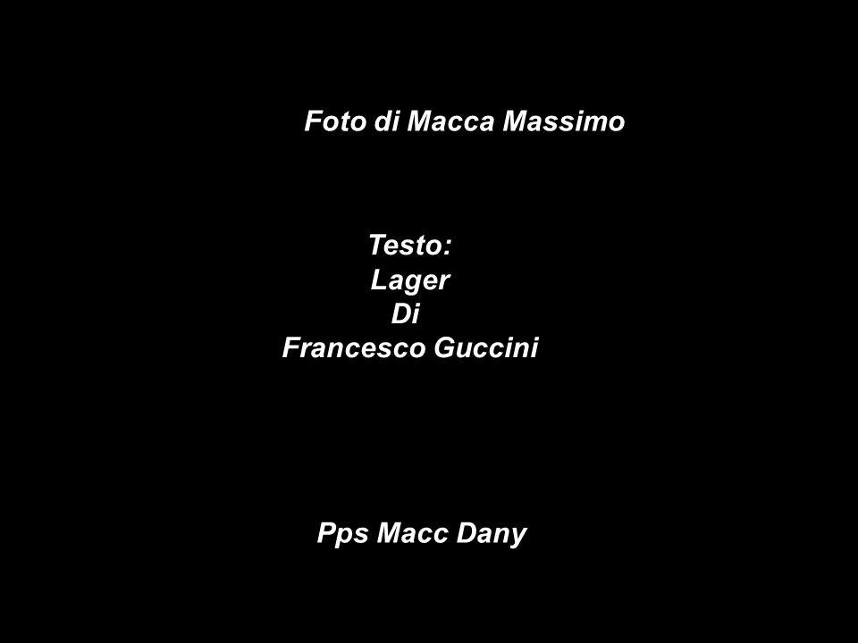 Foto di Macca Massimo Pps Macc Dany Testo: Lager Di Francesco Guccini