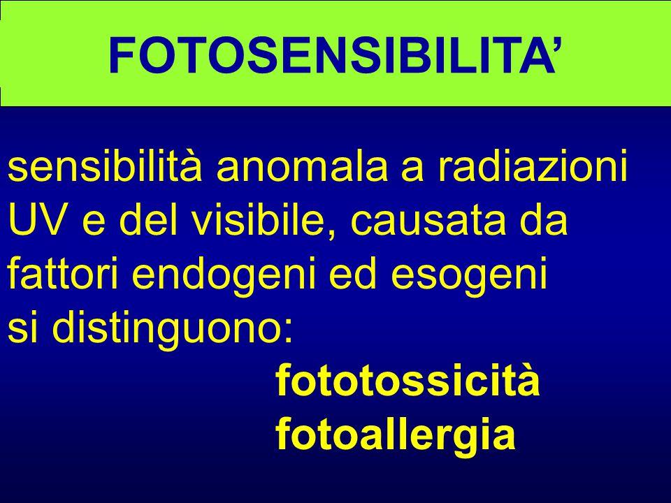 FOTOSENSIBILITA' sensibilità anomala a radiazioni UV e del visibile, causata da fattori endogeni ed esogeni si distinguono: fototossicità fotoallergia