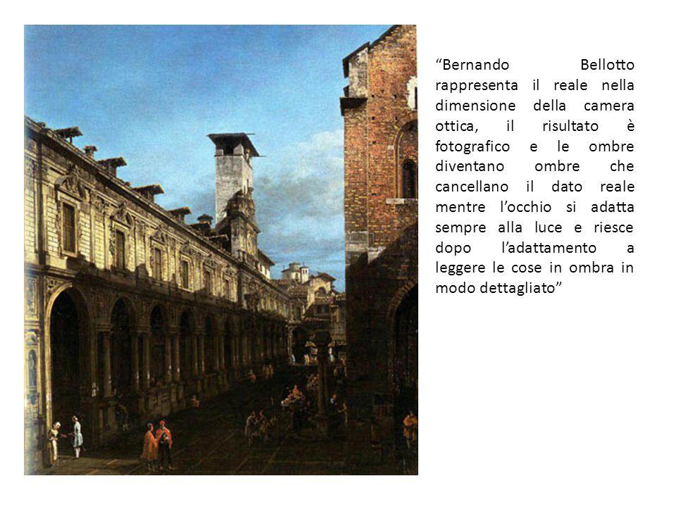"""""""Bernando Bellotto rappresenta il reale nella dimensione della camera ottica, il risultato è fotografico e le ombre diventano ombre che cancellano il"""