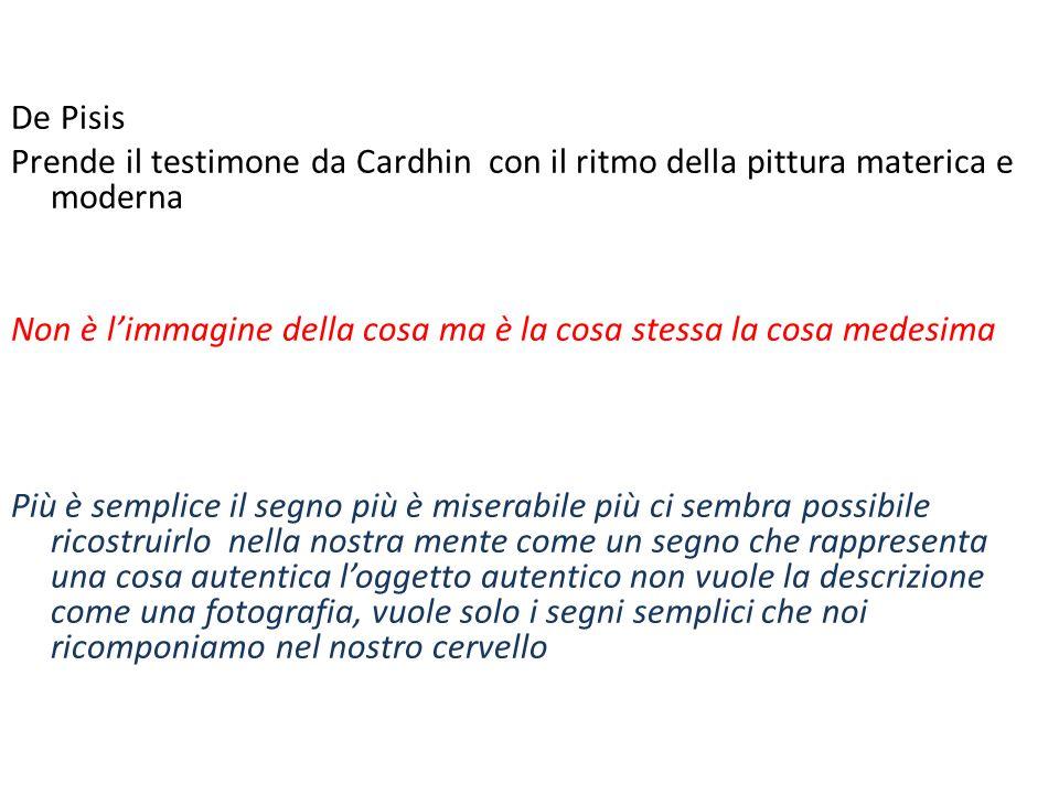 De Pisis Prende il testimone da Cardhin con il ritmo della pittura materica e moderna Non è l'immagine della cosa ma è la cosa stessa la cosa medesima
