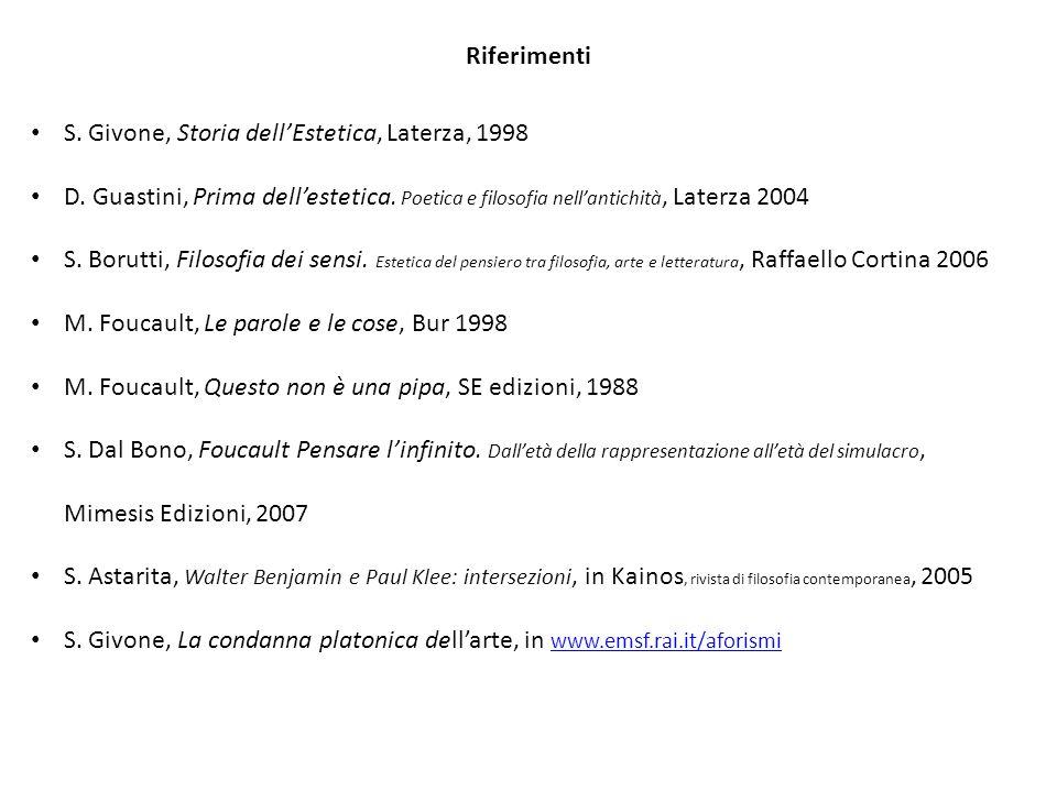 Riferimenti S. Givone, Storia dell'Estetica, Laterza, 1998 D. Guastini, Prima dell'estetica. Poetica e filosofia nell'antichità, Laterza 2004 S. Borut
