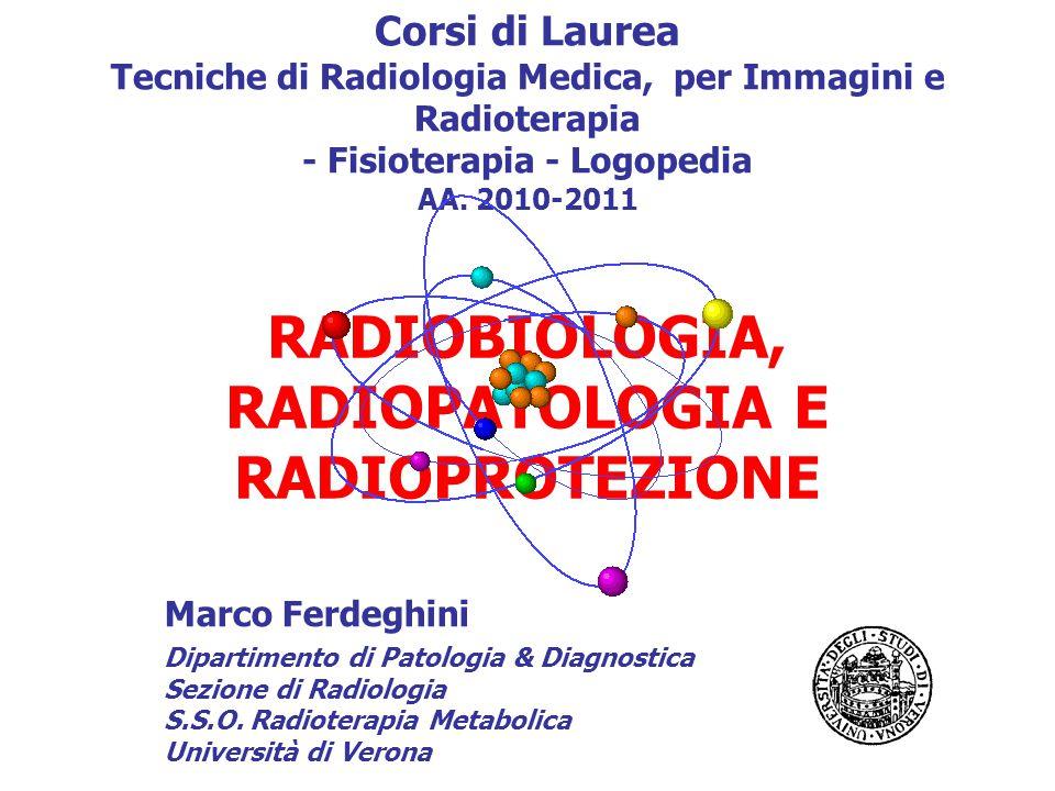 RADIOBIOLOGIA, RADIOPATOLOGIA E RADIOPROTEZIONE Corsi di Laurea Tecniche di Radiologia Medica, per Immagini e Radioterapia - Fisioterapia - Logopedia AA.