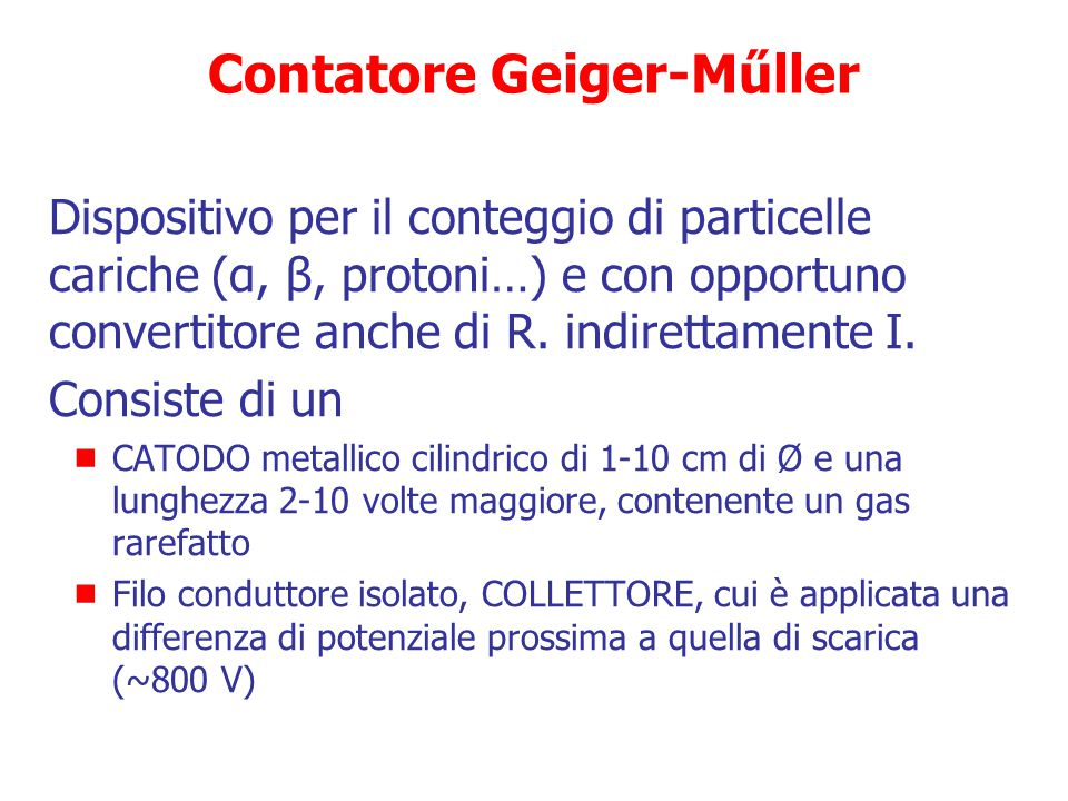 Contatore Geiger-Műller Oltre alla ionizzazione si verificano fenomeni di eccitazione molecolare con emissione di fotoni nella banda di frequenza dell