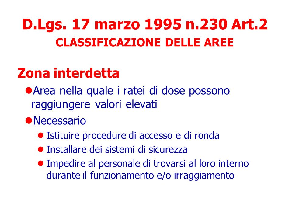 CLASSIFICAZIONE DELLE AREE Zona interdetta Zona controllata Zona sorvegliata D.Lgs. 17 marzo 1995 n.230 Art.2