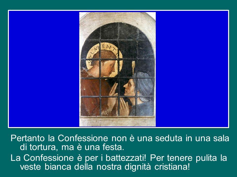 Pensate a questo: quando noi andiamo a confessarci delle nostre debolezze, dei nostri peccati, andiamo a chiedere il perdono di Gesù, ma andiamo pure