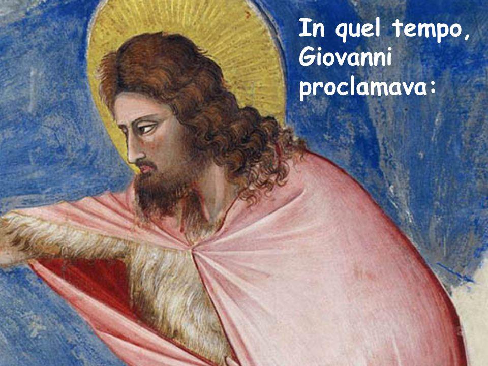 In quel tempo, Giovanni proclamava: