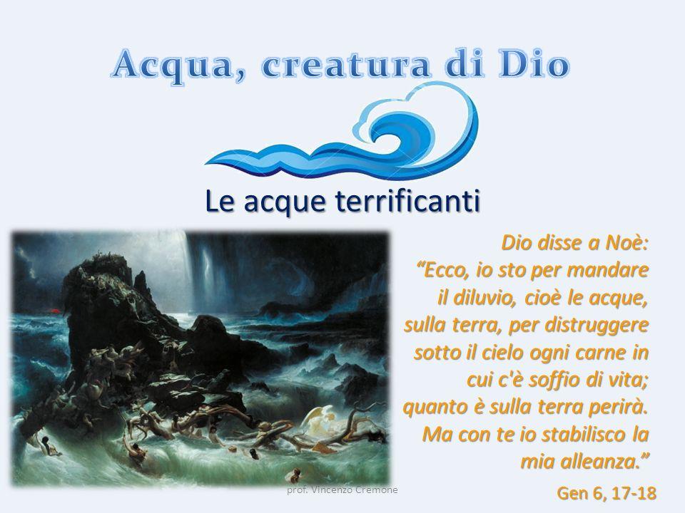 """prof. Vincenzo Cremone Le acque terrificanti Dio disse a Noè: """"Ecco, io sto per mandare il diluvio, cioè le acque, sulla terra, per distruggere sotto"""
