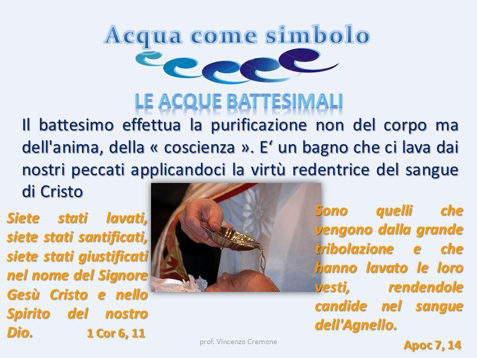 prof. Vincenzo Cremone Il battesimo effettua la purificazione non del corpo ma dell'anima, della « coscienza ». E' un bagno che ci lava dai nostri pec