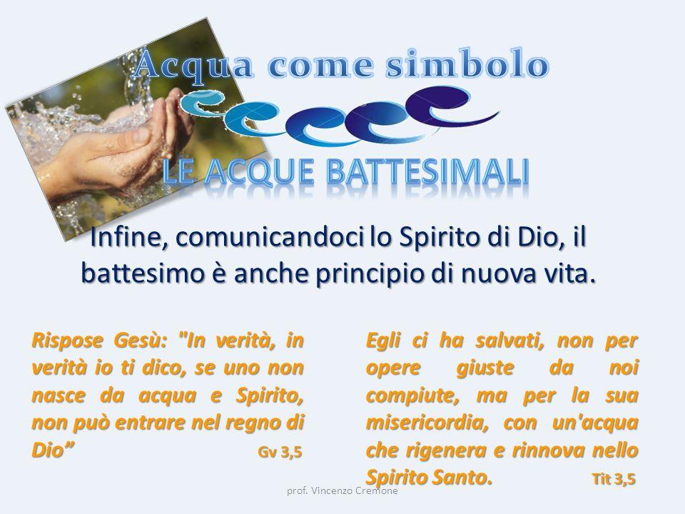 prof. Vincenzo Cremone Infine, comunicandoci lo Spirito di Dio, il battesimo è anche principio di nuova vita. Rispose Gesù: