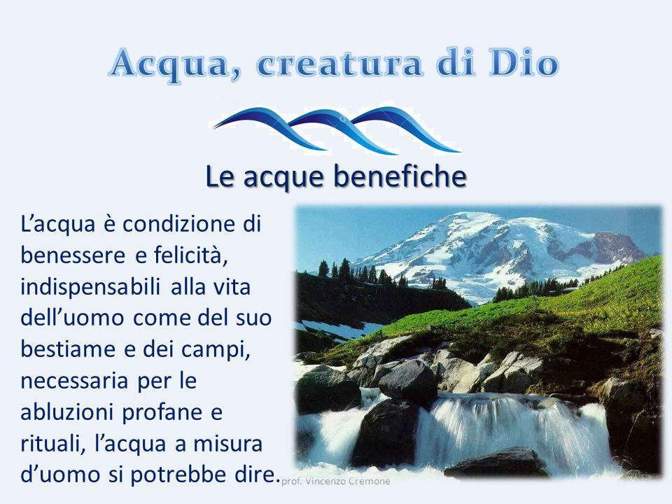prof. Vincenzo Cremone Le acque benefiche L'acqua è condizione di benessere e felicità, indispensabili alla vita dell'uomo come del suo bestiame e dei