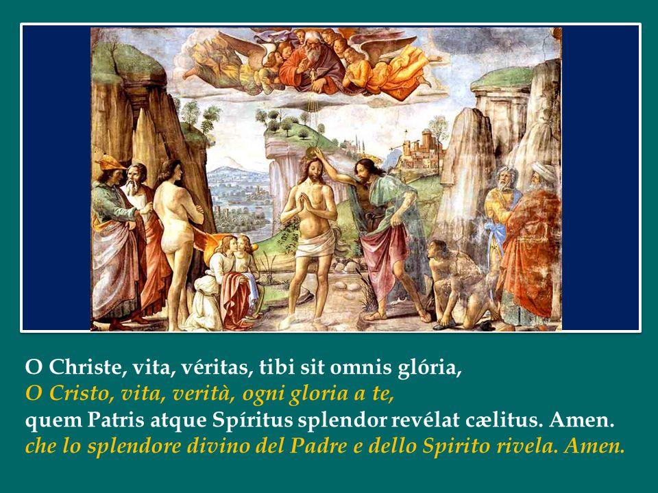 O Christe, vita, véritas, tibi sit omnis glória, O Cristo, vita, verità, ogni gloria a te, quem Patris atque Spíritus splendor revélat cælitus.
