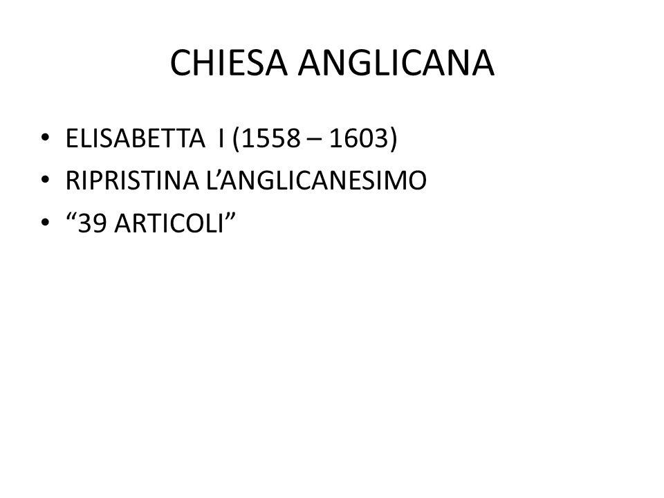 """CHIESA ANGLICANA ELISABETTA I (1558 – 1603) RIPRISTINA L'ANGLICANESIMO """"39 ARTICOLI"""""""