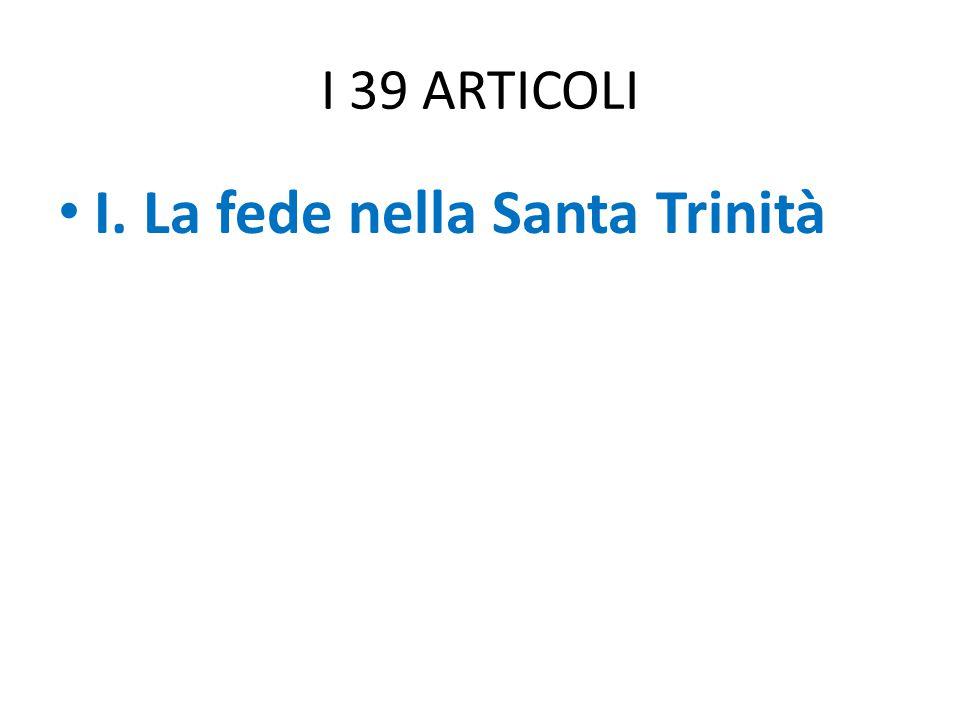 I 39 ARTICOLI I. La fede nella Santa Trinità