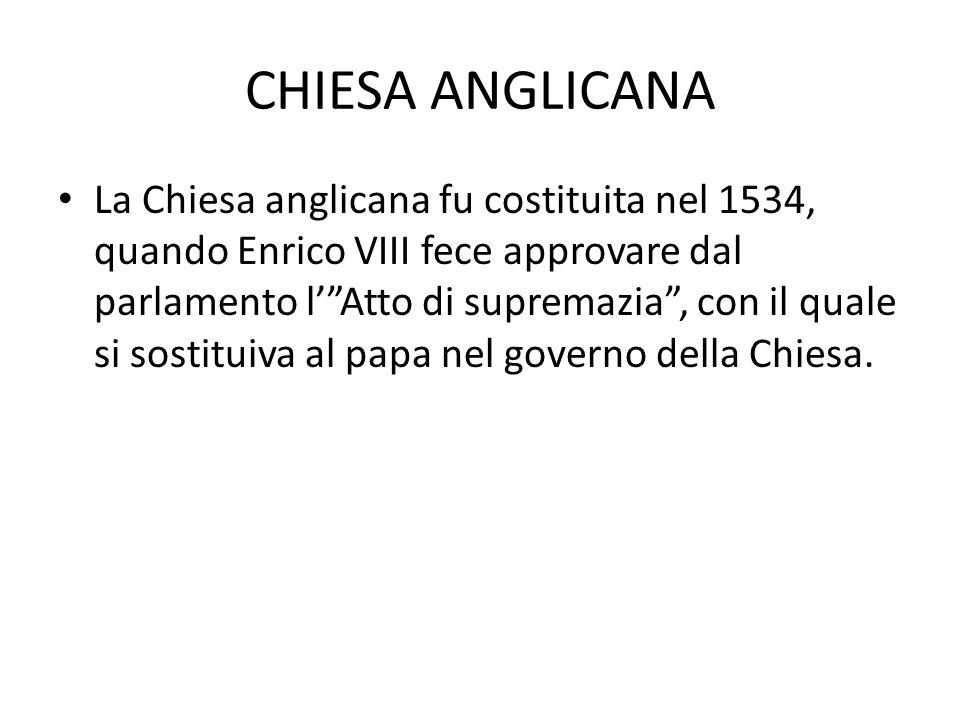 """CHIESA ANGLICANA La Chiesa anglicana fu costituita nel 1534, quando Enrico VIII fece approvare dal parlamento l'""""Atto di supremazia"""", con il quale si"""