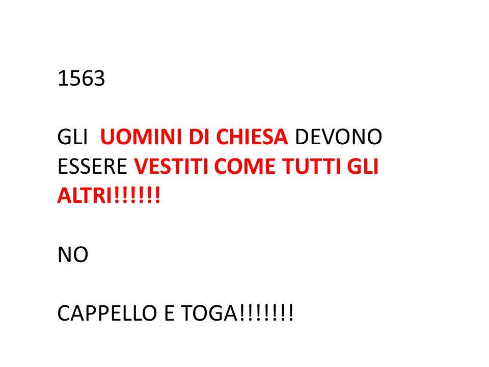 1563 GLI UOMINI DI CHIESA DEVONO ESSERE VESTITI COME TUTTI GLI ALTRI!!!!!! NO CAPPELLO E TOGA!!!!!!!