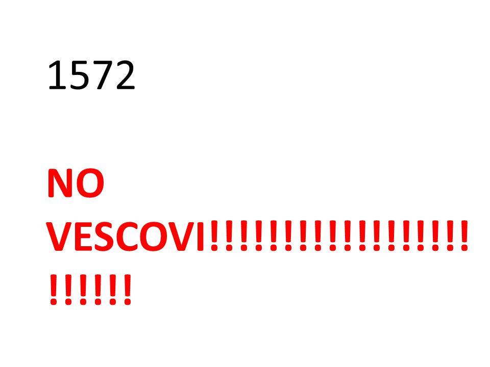 1572 NO VESCOVI!!!!!!!!!!!!!!!!!! !!!!!!