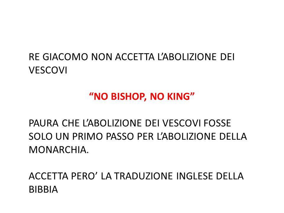 """RE GIACOMO NON ACCETTA L'ABOLIZIONE DEI VESCOVI """"NO BISHOP, NO KING"""" PAURA CHE L'ABOLIZIONE DEI VESCOVI FOSSE SOLO UN PRIMO PASSO PER L'ABOLIZIONE DEL"""