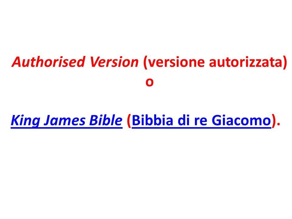 Authorised Version (versione autorizzata) o King James BibleKing James Bible (Bibbia di re Giacomo).Bibbia di re Giacomo