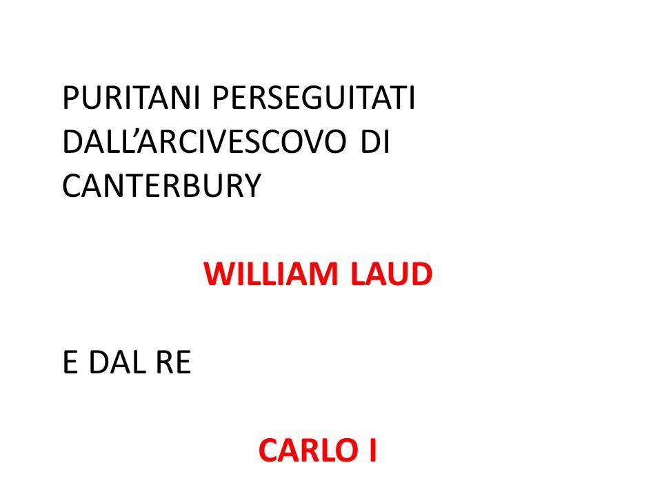 PURITANI PERSEGUITATI DALL'ARCIVESCOVO DI CANTERBURY WILLIAM LAUD E DAL RE CARLO I
