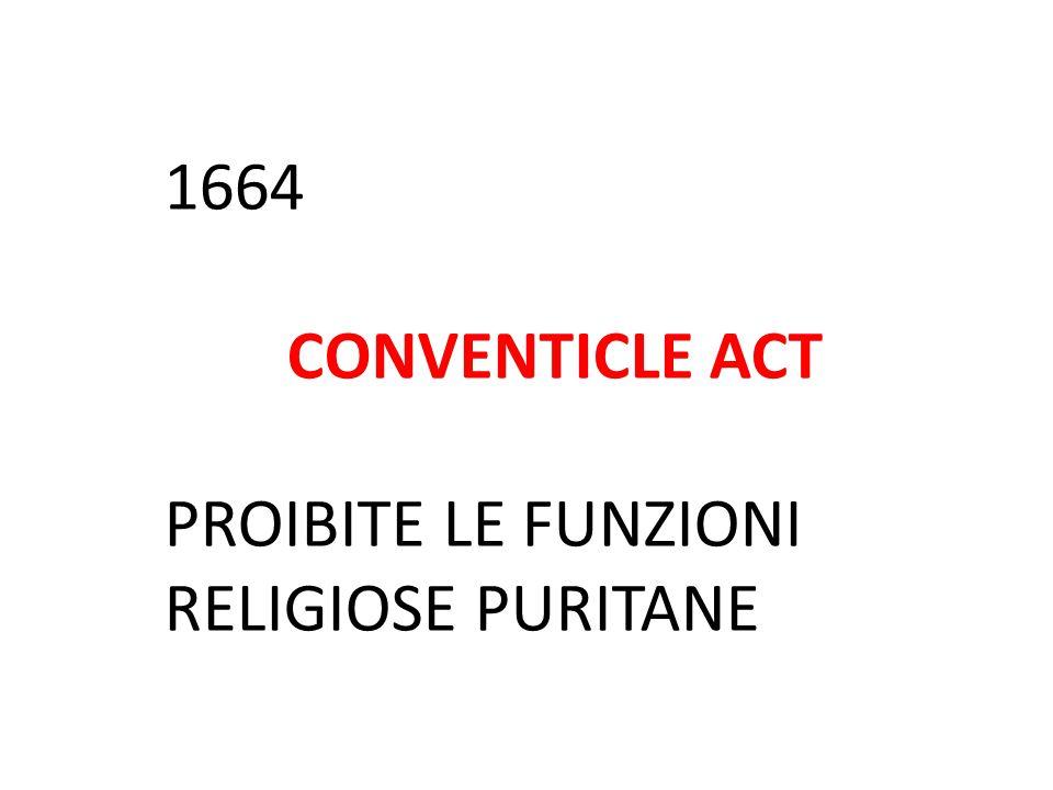 1664 CONVENTICLE ACT PROIBITE LE FUNZIONI RELIGIOSE PURITANE