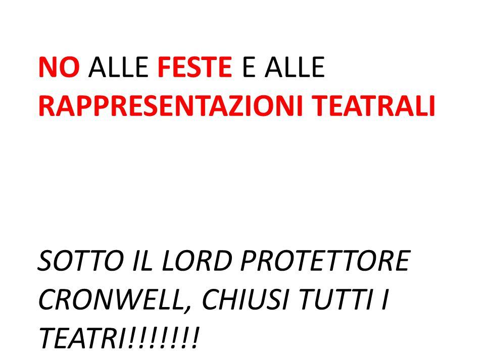 NO ALLE FESTE E ALLE RAPPRESENTAZIONI TEATRALI SOTTO IL LORD PROTETTORE CRONWELL, CHIUSI TUTTI I TEATRI!!!!!!!