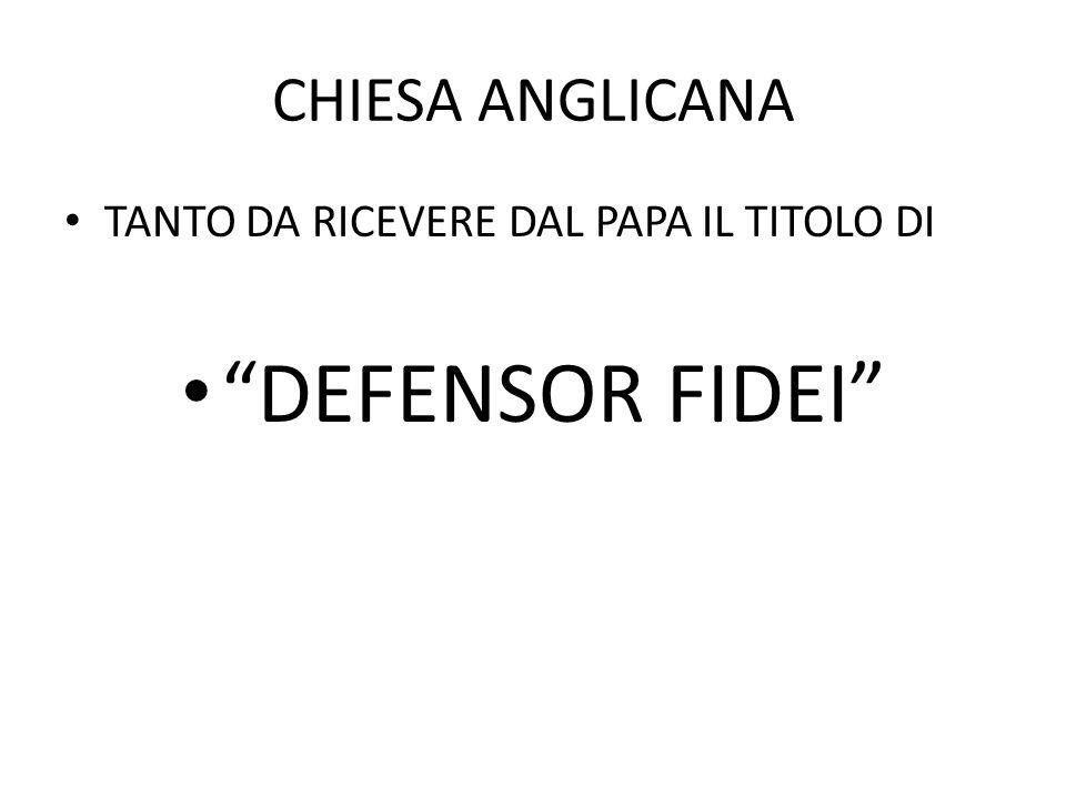 """CHIESA ANGLICANA TANTO DA RICEVERE DAL PAPA IL TITOLO DI """"DEFENSOR FIDEI"""""""