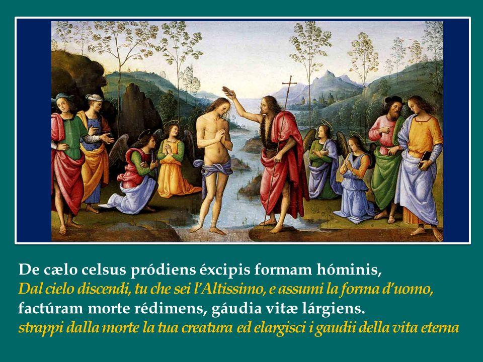 A Patre Unigénite, ad nos venis per Vírginem, Dal Padre, o Unigenito, tu vieni a noi per mezzo della Vergine baptísmi rore cónsecrans cunctos, fide regénerans.