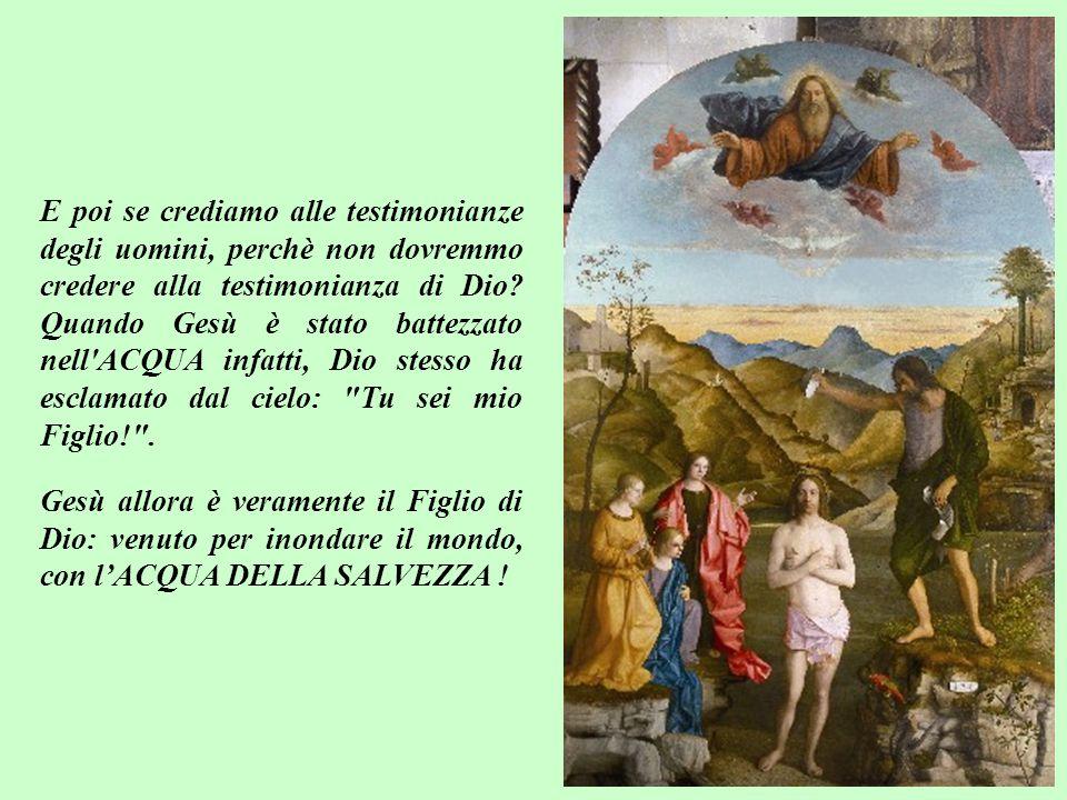 I testimoni che attestano che Gesù è il Figlio di Dio allora, sono tre: lo Spirito di verità che lo animava, il sangue che ha versato per noi e l'ACQU