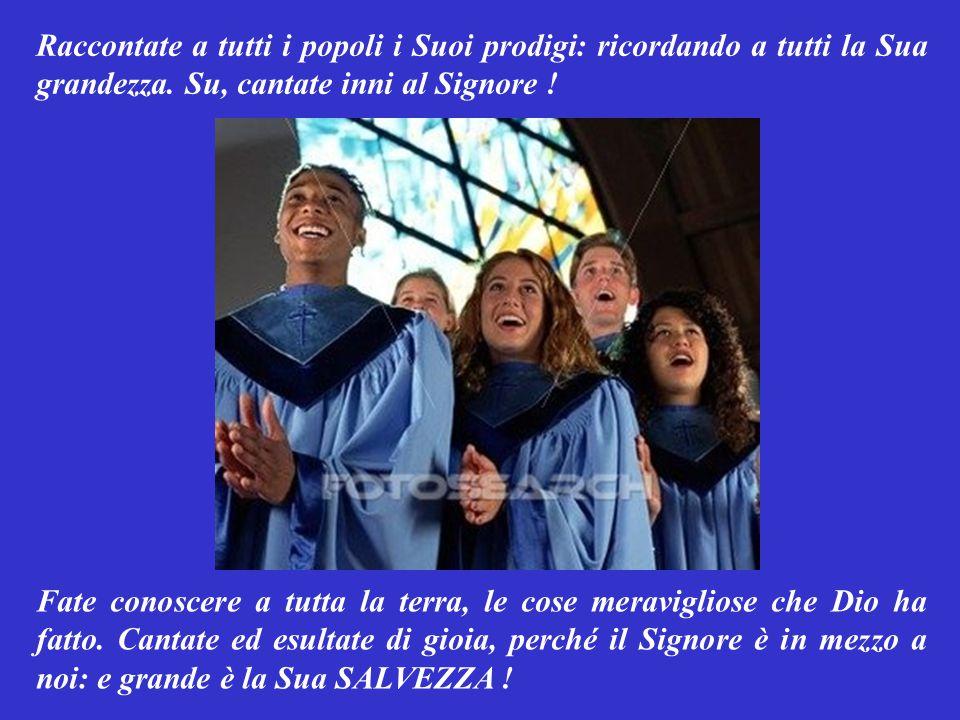 SALMO RESPONSORIALE (Isaia 12,2.4-6) Berremo con gioia, all'ACQUA DELLA SALVEZZA. Ecco, la mia SALVEZZA è il Signore: avrò fiducia in Lui e non avrò p