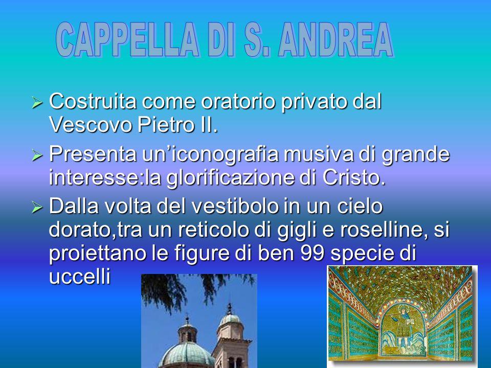  Costruita come oratorio privato dal Vescovo Pietro II.