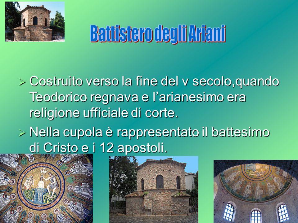  Costruito verso la fine del v secolo,quando Teodorico regnava e l'arianesimo era religione ufficiale di corte.