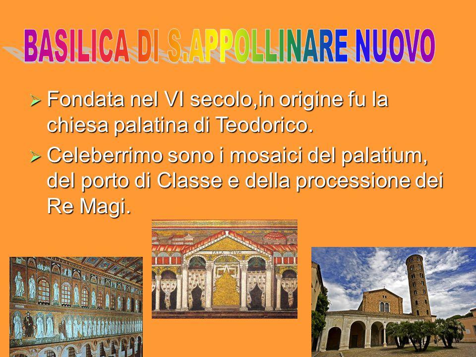 Fondata nel VI secolo,in origine fu la chiesa palatina di Teodorico.